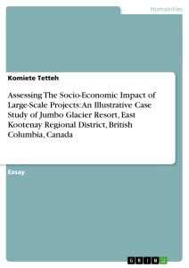 Titel: Assessing The Socio-Economic Impact of Large-Scale Projects: An Illustrative Case Study of Jumbo Glacier Resort, East Kootenay Regional District, British Columbia, Canada