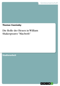 "Titel: Die Rolle der Hexen in William Shakespeares ""Macbeth"""
