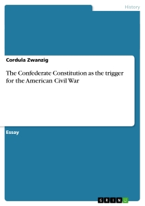 Titel: The Confederate Constitution as the trigger for the American Civil War