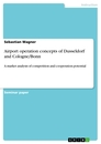 Titel: Airport operation concepts of Dusseldorf and Cologne/Bonn