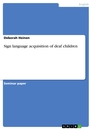 Titel: Sign language acquisition of deaf children