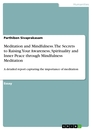 Titel: Meditation and Mindfulness. The Secrets to Raising Your Awareness, Spirituality and Inner Peace through Mindfulness Meditation