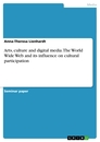 Titel: Arts, culture and digital media. The World Wide Web and its influence on cultural participation