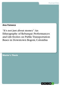 "Titel: ""It's not just about money"": An Ethnography of Rebusque Performances and Life-Stories on Public Transportation Buses in Downtown Bogotá, Colombia"