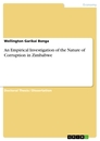 Titel: An Empirical Investigation of the Nature of Corruption in Zimbabwe