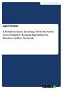 Titel: A Reinforcement Learning Network based Novel Adaptive Routing Algorithm for Wireless Ad-Hoc Network
