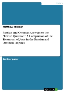 "Titel: Russian and Ottoman Answers to the ""Jewish Question"". A Comparison of the Treatment of Jews in the Russian and Ottoman Empires"