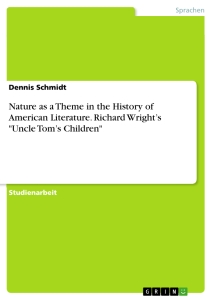 """Titel: Nature as a Theme in the History of American Literature. Richard Wright's """"Uncle Tom's Children"""""""