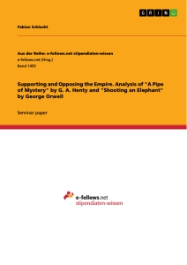 """Titel: Supporting and Opposing the Empire. Analysis of """"A Pipe of Mystery"""" by G. A. Henty and """"Shooting an Elephant"""" by George Orwell"""