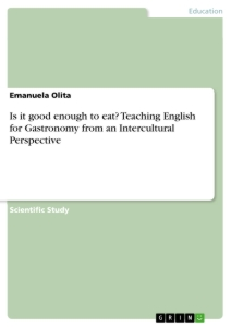 Titel: Is it good enough to eat? Teaching English for Gastronomy from an Intercultural Perspective