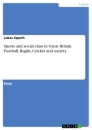 Titel: Sports and social class in Great Britain. Football, Rugby, Cricket and society