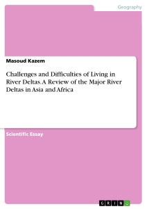 Titel: Challenges and Difficulties of Living in River Deltas. A Review of the Major River Deltas in Asia and Africa