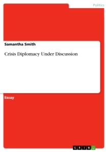 crisis diplomacy essay In the post-cold war period, council missions engaged directly in crisis  diplomacy in multiple conflicts, playing an important peacemaking role.