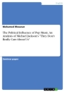 """Titel: The Political Influence of Pop Music. An Analysis of Michael Jackson's """"They Don't Really Care About Us"""""""
