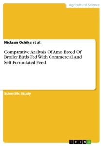 Titel: Comparative Analysis Of Amo Breed Of Broiler Birds Fed With Commercial And Self Formulated Feed