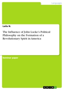 Titel: The Influence of John Locke's Political Philosophy on the Formation of a Revolutionary Spirit in America