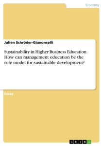 Titel: Sustainability in Higher Business Education. How can management education be the role model for sustainable development?