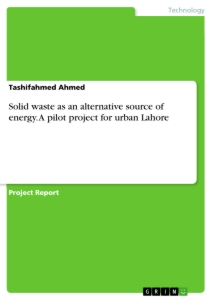 Titel: Solid waste as an alternative source of energy. A pilot project for urban Lahore
