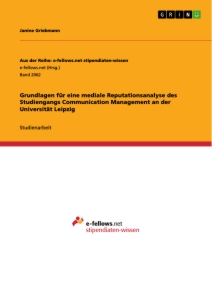 Titel: Grundlagen für eine mediale Reputationsanalyse des Studiengangs Communication Management an der Universität Leipzig