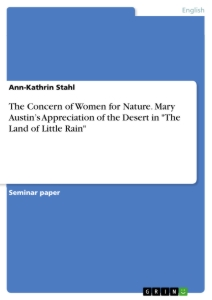"Titel: The Concern of Women for Nature. Mary Austin's Appreciation of the Desert in ""The Land of Little Rain"""
