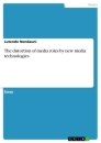 Titel: The distortion of media roles by new media technologies