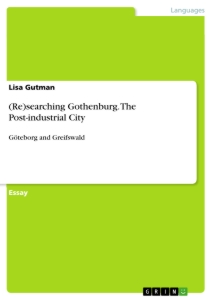 Titel: (Re)searching Gothenburg. The Post-industrial City