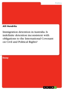 Titel: Immigration detention in Australia. Is indefinite detention inconsistent with obligations to the International Covenant on Civil and Political Rights?