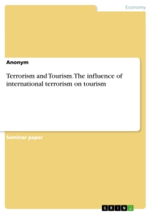 Titel: Terrorism and Tourism. The influence of international terrorism on tourism