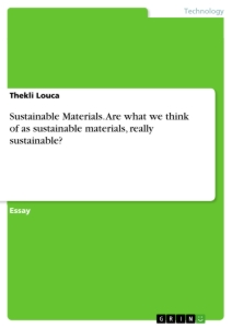 Titel: Sustainable Materials. Are what we think of as sustainable materials, really sustainable?