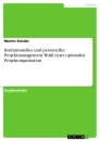 Titel: Institutionelles und personelles Projektmanagement. Wahl einer optimalen Projektorganisation