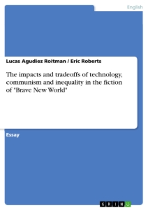 """Titel: The impacts and tradeoffs of technology, communism and inequality in the fiction of """"Brave New World"""""""
