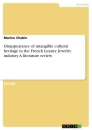 Titel: Disappearance of intangible cultural heritage in the French Luxury Jewelry industry. A literature review