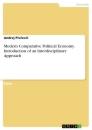 Titel: Modern Comparative Political Economy. Introduction of an Interdisciplinary Approach
