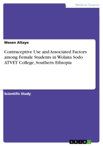 Titel: Contraceptive Use and Associated Factors among Female Students in Wolaita Sodo ATVET College, Southern Ethiopia