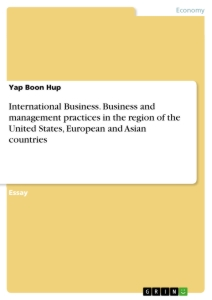Titel: International Business. Business and management practices in the region of the United States, European and Asian countries