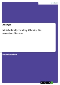 Titel: Metabolically Healthy Obesity. Ein narrativer Review
