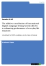 Titel: The additive contribution of International English Language Testing System (IELTS) to enhancing performance of everyday life situations