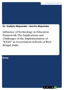 """Titel: Influence of Technology in Education Framework. The Implications and Challenges of the Implementation of """"KYAN"""" in Government Schools of West Bengal, India"""