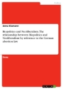 Titel: Biopolitics and Neoliberalism. The relationship between Biopolitics and Neoliberalism by reference to the German abortion law