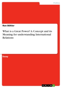 Titel: What is a Great Power? A Concept and its Meaning for understanding International Relations