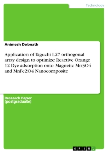 Titel: Application of Taguchi L27 orthogonal array design to optimize Reactive Orange 12 Dye adsorption onto Magnetic Mn3O4 and MnFe2O4 Nanocomposite