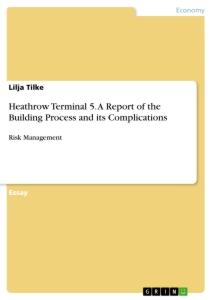 Titel: Heathrow Terminal 5. A Report of the Building Process and its Complications