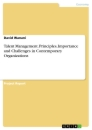 Titel: Talent Management. Principles, Importance and Challenges in Contemporary Organizations