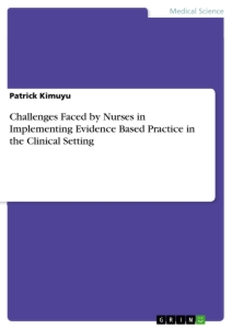 Titel: Challenges Faced by Nurses in Implementing Evidence Based Practice in the Clinical Setting