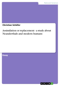 Titel: Assimilation or replacement - a study about Neanderthals and modern humans
