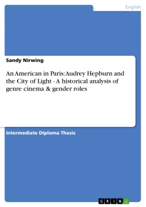 Titel: An American in Paris: Audrey Hepburn and the City of Light  - A historical analysis of genre cinema & gender roles