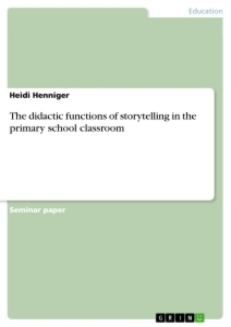 Titel: The didactic functions of storytelling in the primary school classroom