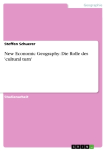 Titel: New Economic Geography: Die Rolle des 'cultural turn'