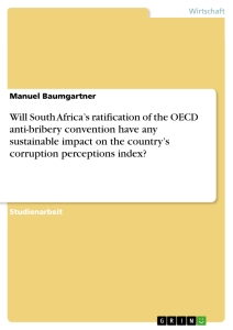 Titel: Will South Africa's ratification of the OECD anti-bribery convention have any sustainable impact on the country's corruption perceptions index?