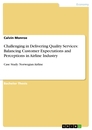Titel: Challenging in Delivering Quality Services: Balancing Customer Expectations and Perceptions in Airline Industry